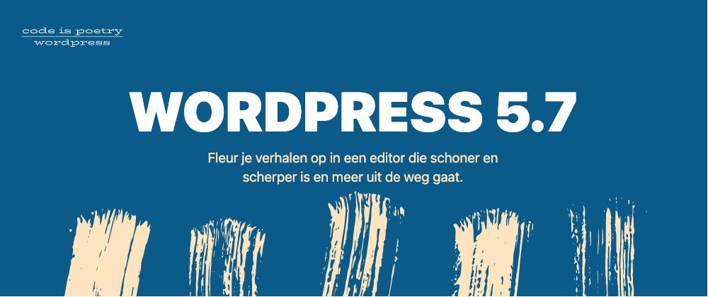 WordPress versie 5.7 is uit, wat is er nieuw?